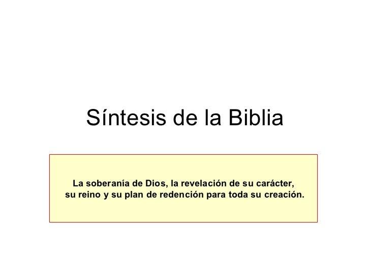 Síntesis de la Biblia La soberanía de Dios, la revelación de su carácter, su reino y su plan de redención para toda su cre...