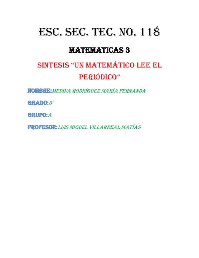"""Esc. Sec. Tec. No. 118MATEMATICAS 3SInTeSIS """"Un maTemáTIco lee elperIódIco""""NOMBRE:Medina Rodríguez María FernandaGRADO:3°G..."""