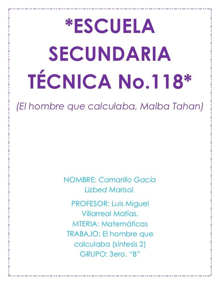 *ESCUELA    SECUNDARIA  TÉCNICA No.118*(El hombre que calculaba, Malba Tahan)         NOMBRE: Camarillo Gacía             ...