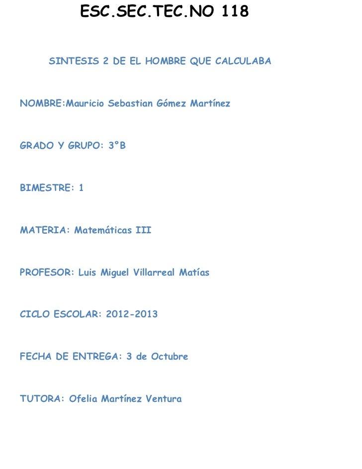 ESC.SEC.TEC.NO 118     SINTESIS 2 DE EL HOMBRE QUE CALCULABANOMBRE:Mauricio Sebastian Gómez MartínezGRADO Y GRUPO: 3°BBIME...