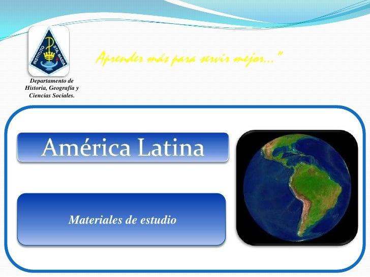 """Aprender más para servir mejor…""""<br />Departamento de Historia, Geografía y Ciencias Sociales.<br />América Latina <br />M..."""