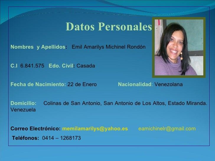Datos Personales Nombres  y Apellidos :  Emil Amarilys Michinel Rondón  C.I   6.841.575  Edo. Civil :  Casada   Fecha de N...