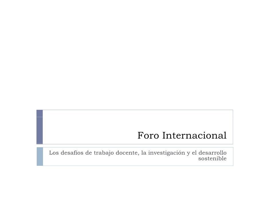 Foro InternacionalLos desafíos de trabajo docente, la investigación y el desarrollo                                       ...