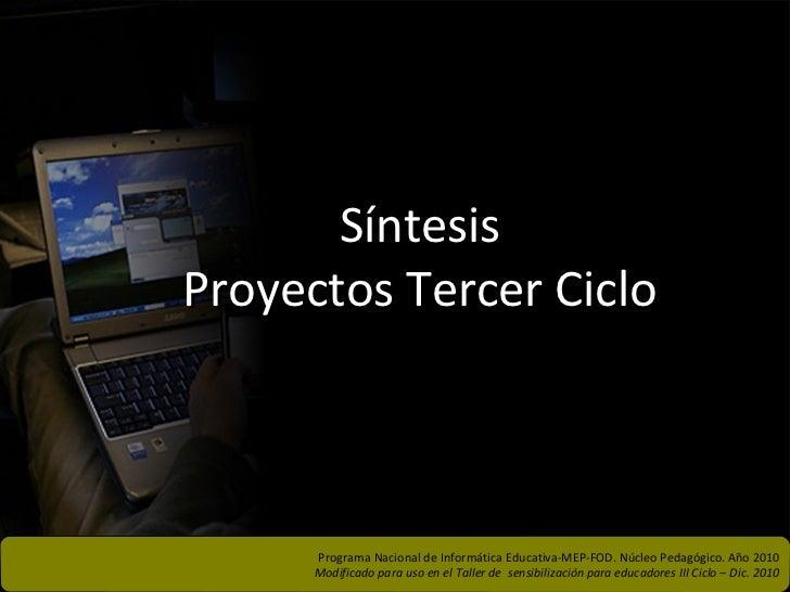Síntesis Proyectos Tercer Ciclo Programa Nacional de Informática Educativa-MEP-FOD. Núcleo Pedagógico. Año 2010 Modificado...