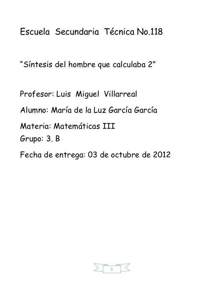 """Escuela Secundaria Técnica No.118""""Síntesis del hombre que calculaba 2""""Profesor: Luis Miguel VillarrealAlumno: María de la ..."""