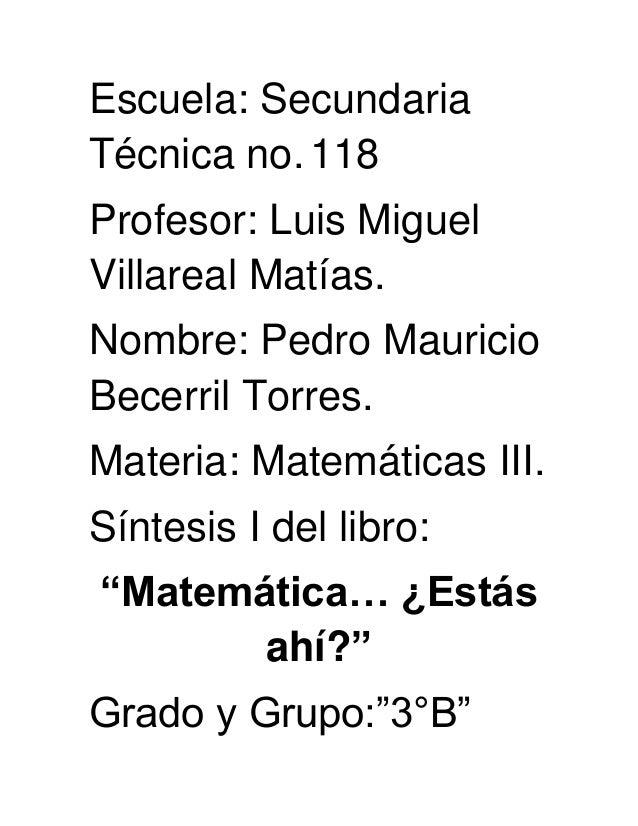 Escuela: SecundariaTécnica no. 118Profesor: Luis MiguelVillareal Matías.Nombre: Pedro MauricioBecerril Torres.Materia: Mat...