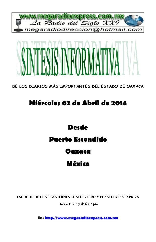 DE LOS DIARIOS MÁS IMPORTANTES DEL ESTADO DE OAXACA Miércoles 02 de Abril de 2014 Desde Puerto Escondido Oaxaca México En:...