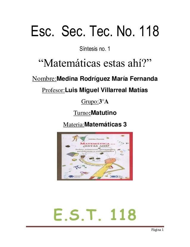"Esc. Sec. Tec. No. 118               Síntesis no. 1 ""Matemáticas estas ahí?""Nombre:Medina Rodríguez María Fernanda  Profes..."