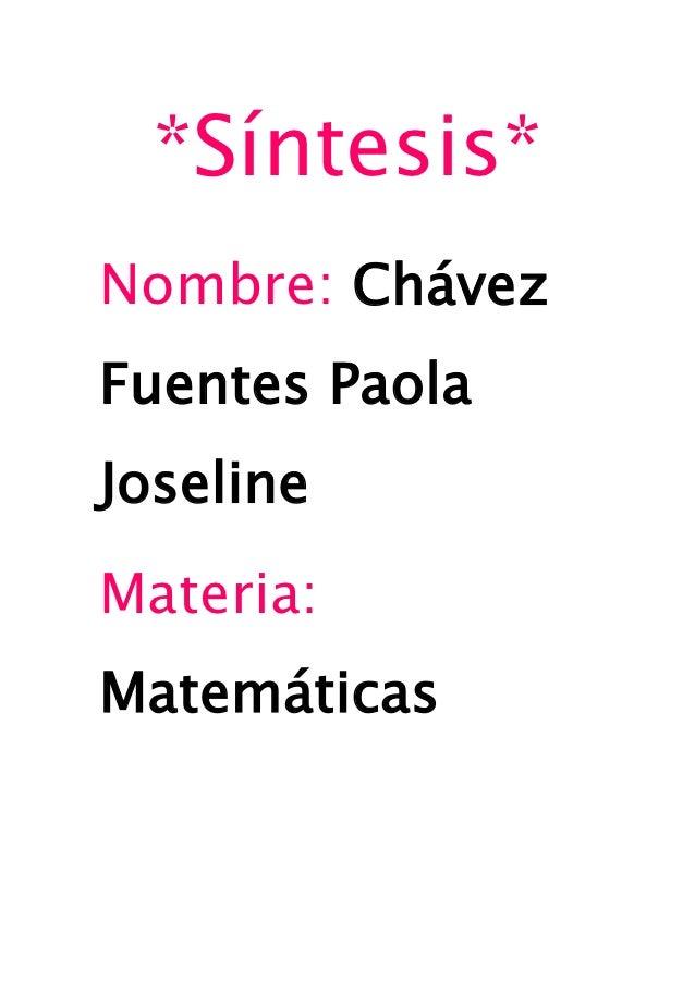 *Síntesis*Nombre: ChávezFuentes PaolaJoselineMateria:Matemáticas