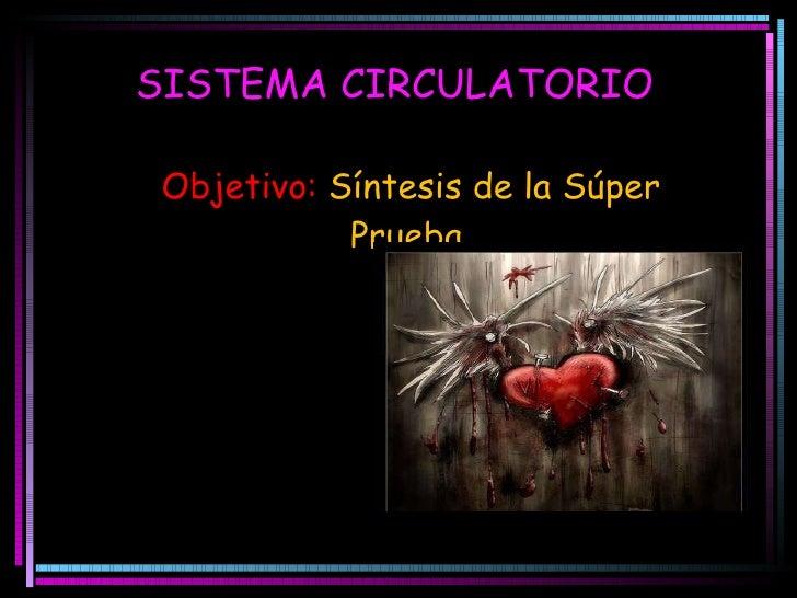 SISTEMA CIRCULATORIO Objetivo:   Síntesis de la Súper Prueba.