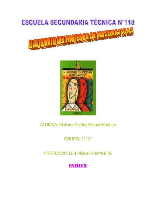 "ALUMNA: Mellado Valdez Mishel Marlene           GRUPO: 3° ""C"" PROFESOR: Luis Miguel Villarreal M.             INDICE"