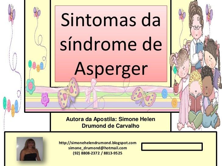 Sintomas dasíndrome de  Asperger   Autora da Apostila: Simone Helen        Drumond de Carvalhohttp://simonehelendrumond.bl...
