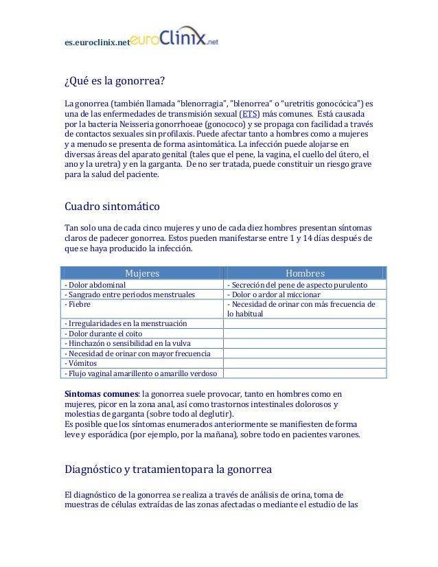 "es.euroclinix.net  ¿Qué es la gonorrea? La gonorrea (también llamada ""blenorragia"", ""blenorrea"" o ""uretritis gonocócica"") ..."