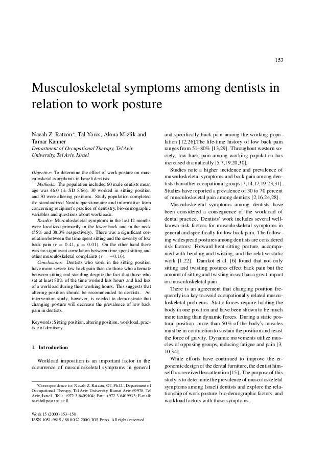 153Musculoskeletal symptoms among dentists inrelation to work postureNavah Z. Ratzon∗, Tal Yaros, Alona Mizlik andTamar Ka...