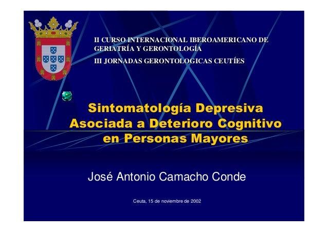 Sintomatología Depresiva Asociada a Deterioro Cognitivo en Personas Mayores José Antonio Camacho Conde Ceuta, 15 de noviem...