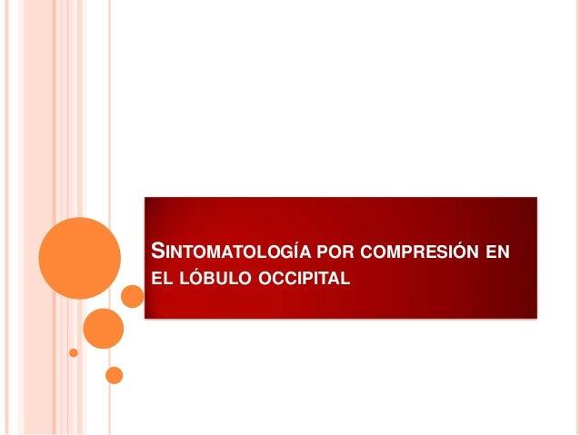 SINTOMATOLOGÍA POR COMPRESIÓN EN EL LÓBULO OCCIPITAL