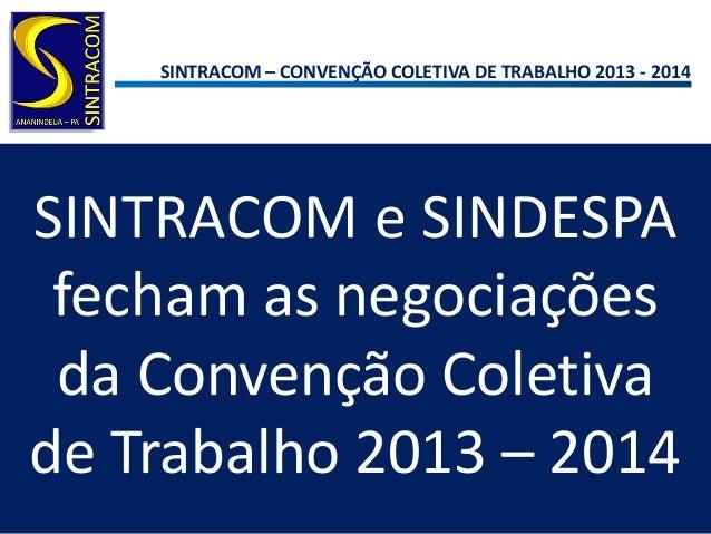 SINTRACOM – CONVENÇÃO COLETIVA DE TRABALHO 2013 - 2014SINTRACOM e SINDESPAfecham as negociaçõesda Convenção Coletivade Tra...