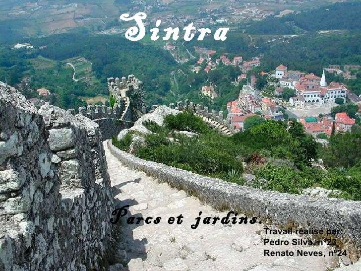Sintra Parcs et  jardins. Travail réalisé par: Pedro Silva, nº23 Renato Neves, nº24