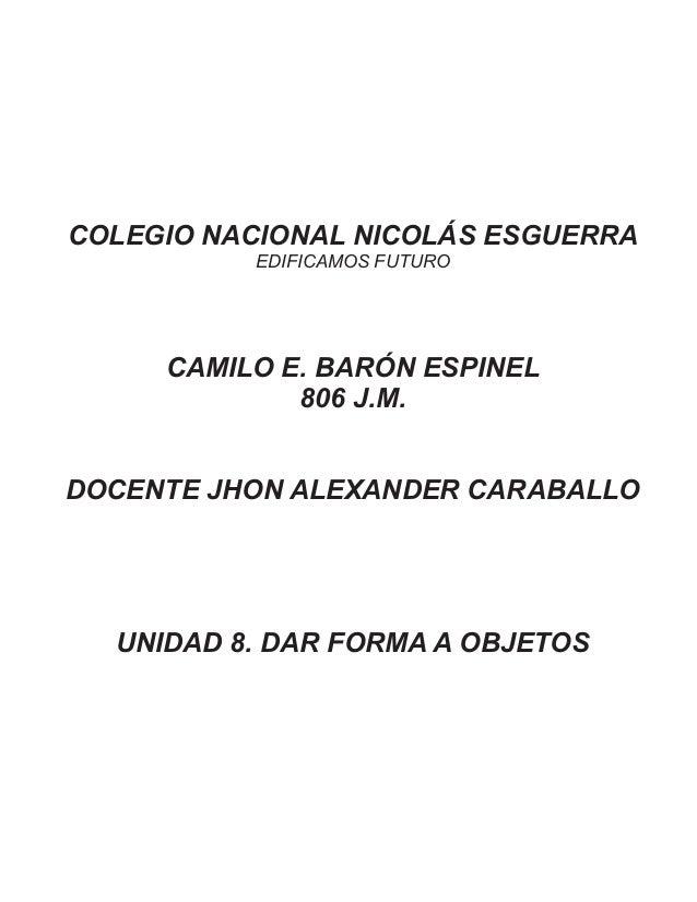 COLEGIO NACIONAL NICOLÁS ESGUERRA EDIFICAMOS FUTURO CAMILO E. BARÓN ESPINEL 806 J.M. DOCENTE JHON ALEXANDER CARABALLO UNID...