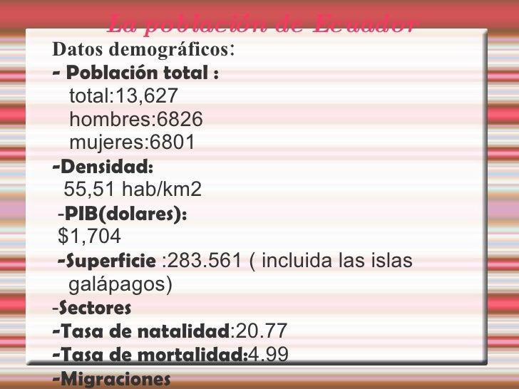La poblaci ó n de Ecuador <ul>Datos demográficos: - Población total : total:13,627 hombres:6826 mujeres:6801 -Densidad: 55...
