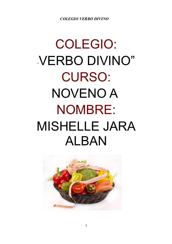 """COLEGIO VERBO DIVINO   COLEGIO:VERBO DIVINO""""""""    CURSO:  NOVENO A   NOMBRE:MISHELLE JARA    ALBAN              1"""