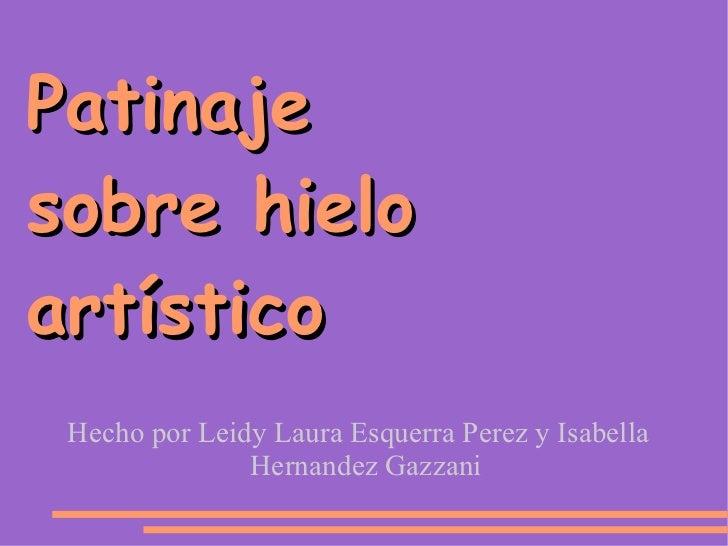 Patinaje  sobre hielo artístico Hecho por Leidy Laura Esquerra Perez y Isabella Hernandez Gazzani