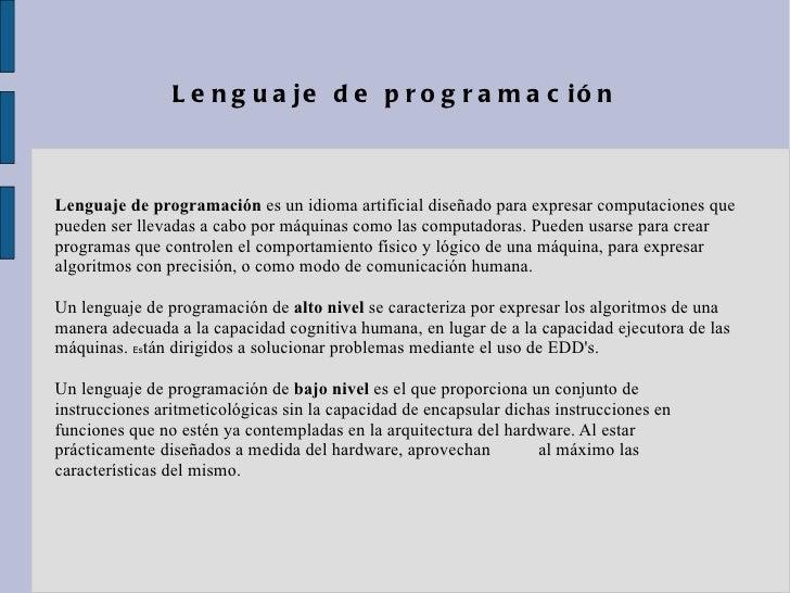 Lenguaje de programación Lenguaje de programación  es un idioma artificial diseñado para expresar computaciones que pueden...