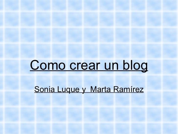 Como crear un blogSonia Luque y Marta Ramírez