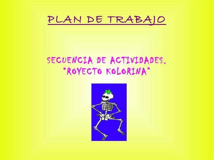 """PLAN DE TRABAJOSECUENCIA DE ACTIVIDADES.   """"ROYECTO KOLORINA"""""""