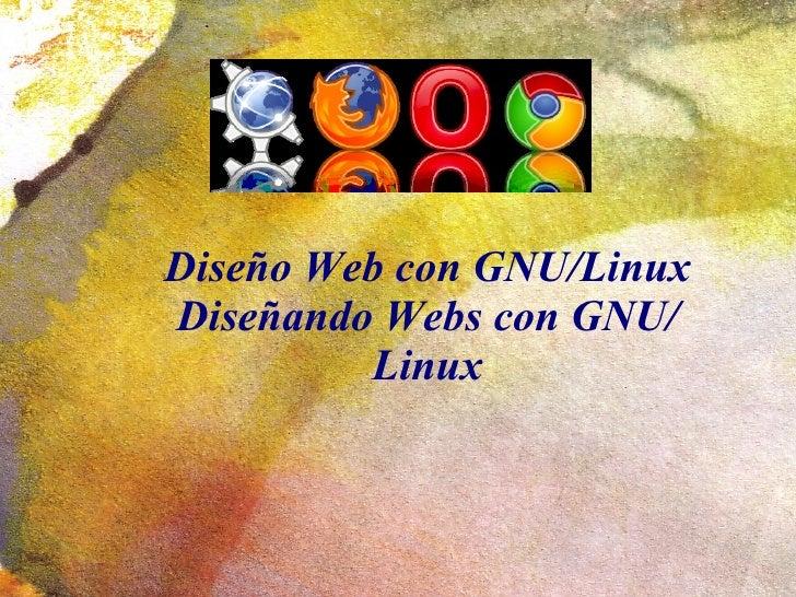 Diseño Web con GNU/LinuxDiseñando Webs con GNU/         Linux