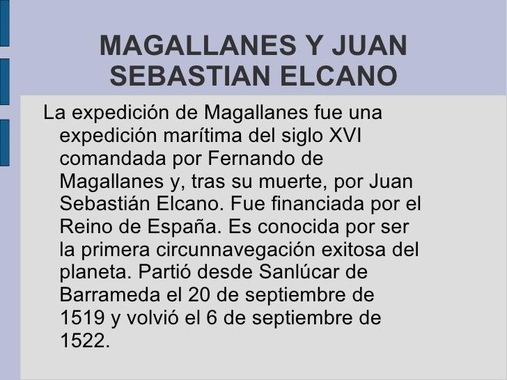 MAGALLANES Y JUAN     SEBASTIAN ELCANOLa expedición de Magallanes fue una expedición marítima del siglo XVI comandada por ...