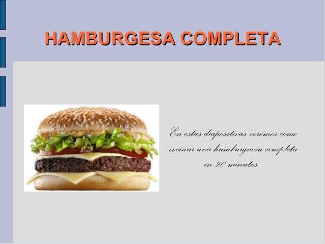 HAMBURGESA COMPLETA          En estas diapositivas veremos como          cocinar una hamburguesa completa                 ...
