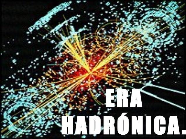 Resultado de imagen de La era hadrónica