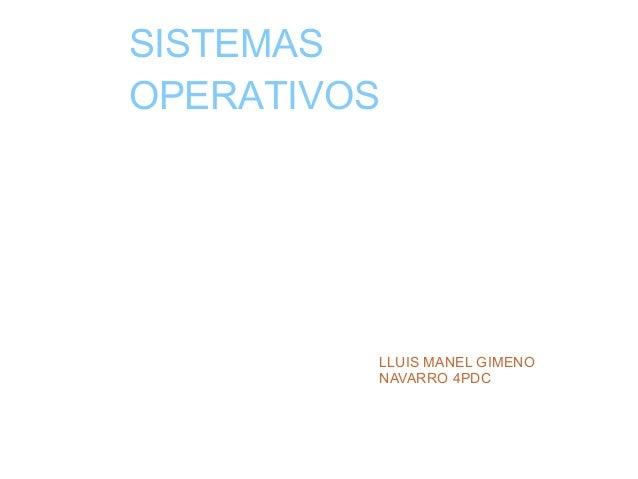 SISTEMAS OPERATIVOS  LLUIS MANEL GIMENO NAVARRO 4PDC