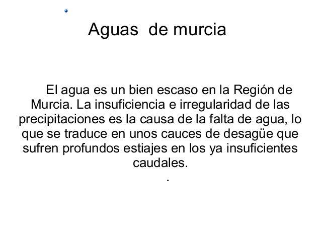 Aguas de murcia El agua es un bien escaso en la Región de Murcia. La insuficiencia e irregularidad de las precipitaciones ...