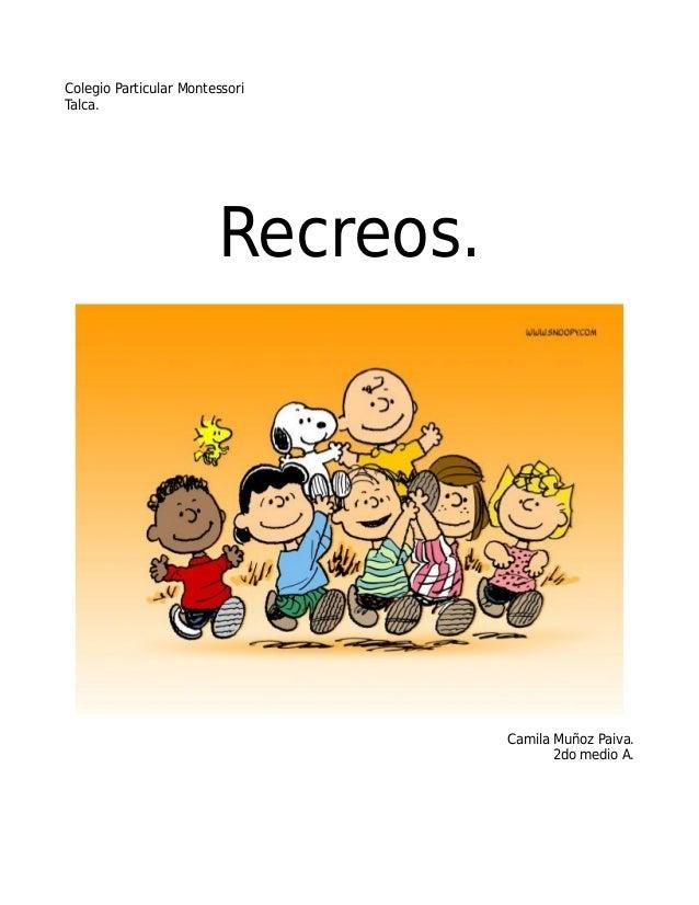 Colegio Particular Montessori Talca. Recreos. Camila Muñoz Paiva. 2do medio A.