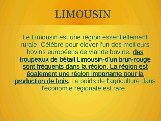 LIMOUSIN Le Limousin est une région essentiellement rurale. Célèbre pour élever l'un des meilleurs bovins européens de via...