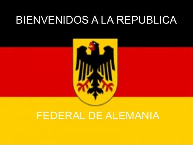 BIENVENIDOS A LA REPUBLICA FEDERAL DE ALEMANIA