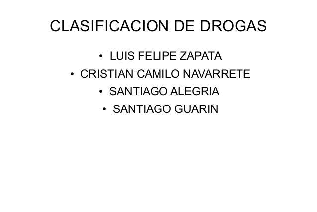 CLASIFICACION DE DROGAS ● LUIS FELIPE ZAPATA ● CRISTIAN CAMILO NAVARRETE ● SANTIAGO ALEGRIA ● SANTIAGO GUARIN
