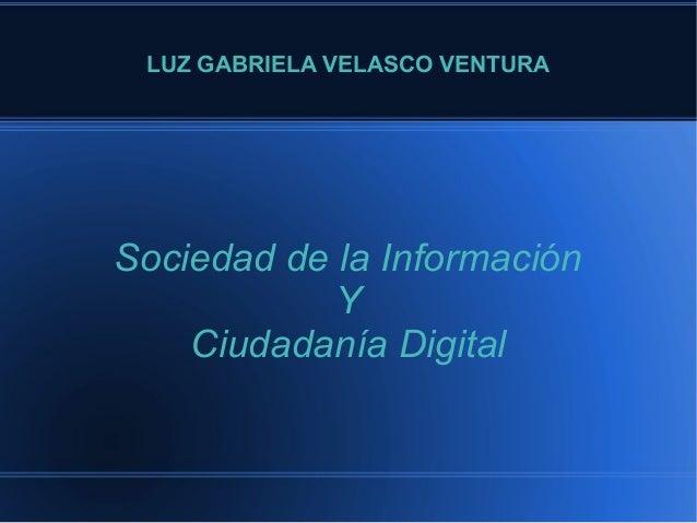 LUZ GABRIELA VELASCO VENTURA Sociedad de la Información Y Ciudadanía Digital