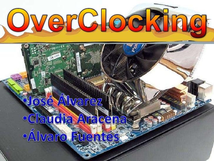 OverClocking<br /><ul><li>José Álvarez