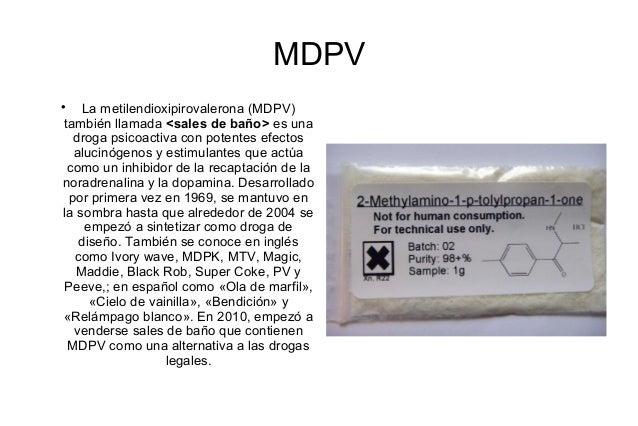 MDPV    La metilendioxipirovalerona (MDPV)también llamada <sales de baño> es una  droga psicoactiva con potentes efectos ...
