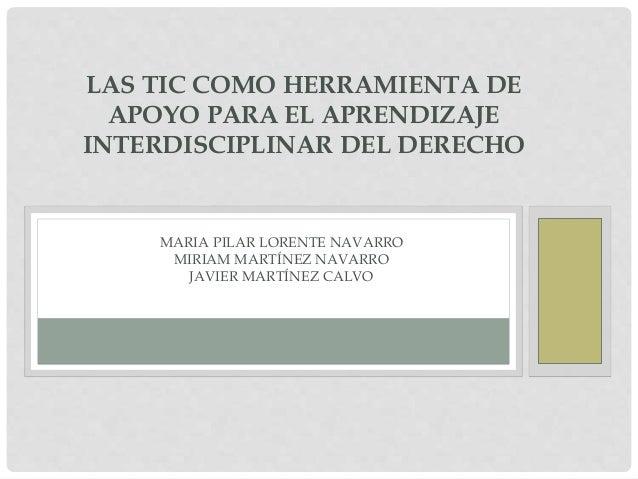 MARIA PILAR LORENTE NAVARRO MIRIAM MARTÍNEZ NAVARRO JAVIER MARTÍNEZ CALVO LAS TIC COMO HERRAMIENTA DE APOYO PARA EL APREND...