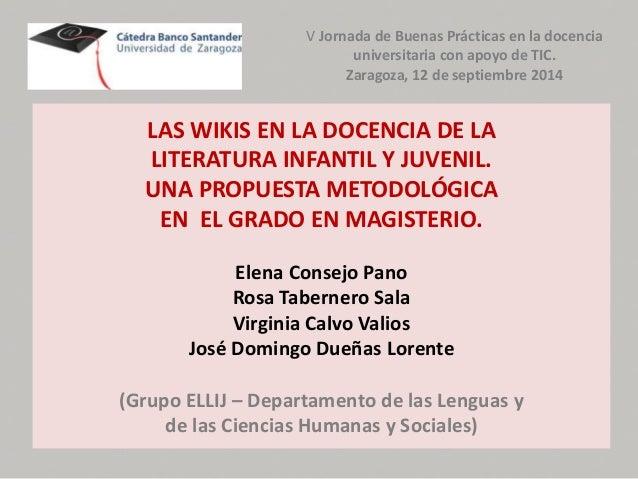 V Jornada de Buenas Prácticas en la docencia  universitaria con apoyo de TIC.  Zaragoza, 12 de septiembre 2014  LAS WIKIS ...