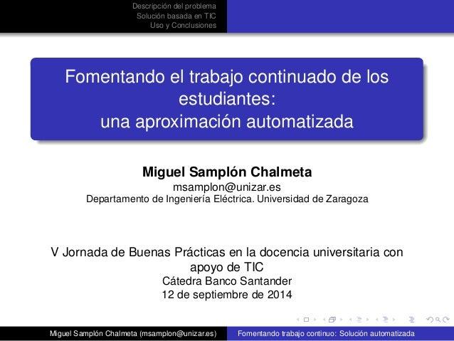 Descripción del problema  Solución basada en TIC  Uso y Conclusiones  Fomentando el trabajo continuado de los  estudiantes...