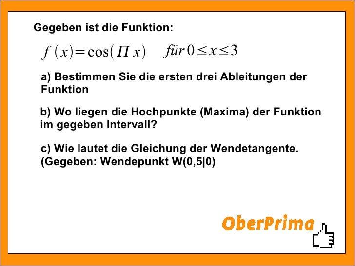 Gegeben ist die Funktion: c) Wie lautet die Gleichung der Wendetangente. (Gegeben: Wendepunkt W(0,5 0) b) Wo liegen die Ho...