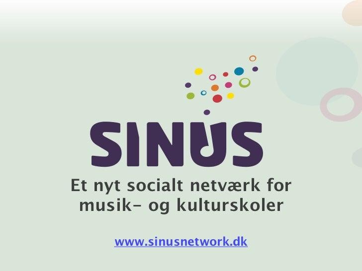 Et nyt socialt netværk for musik- og kulturskoler     www.sinusnetwork.dk