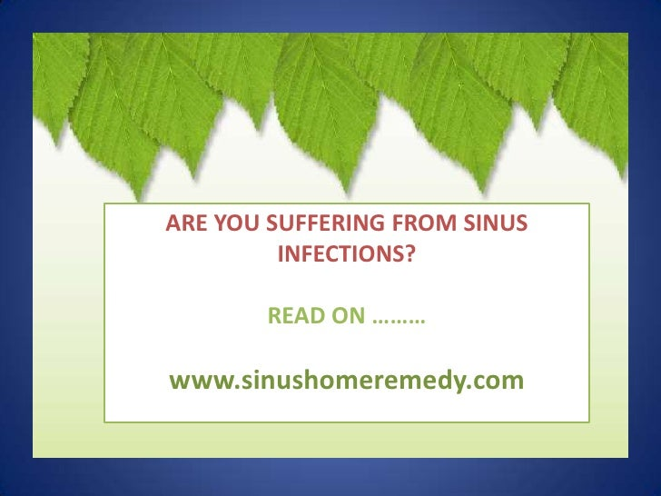 ARE YOU SUFFERING FROM SINUS INFECTIONS?<br />READ ON ………<br />www.sinushomeremedy.com<br />