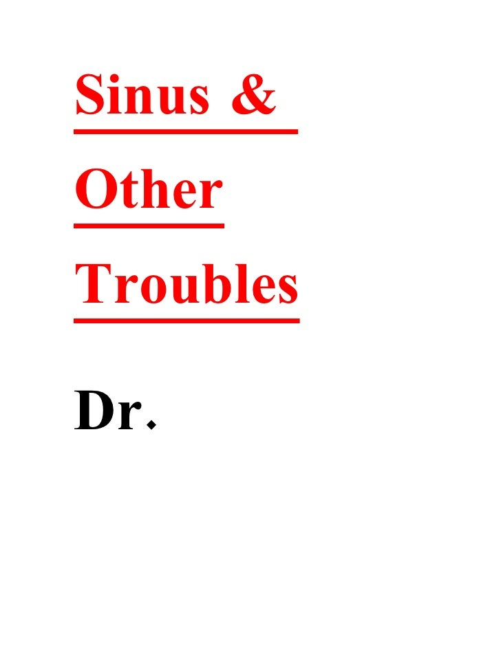 Sinus & Other Troubles  Dr.