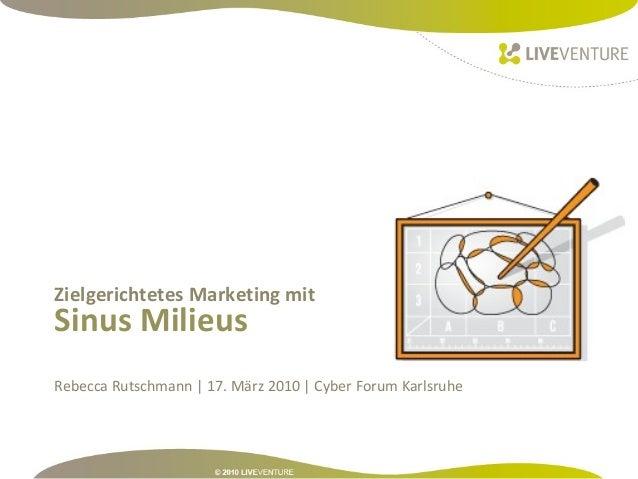 Sinus Milieus Zielgerichtetes Marketing mit Rebecca Rutschmann | 17. März 2010 | Cyber Forum Karlsruhe